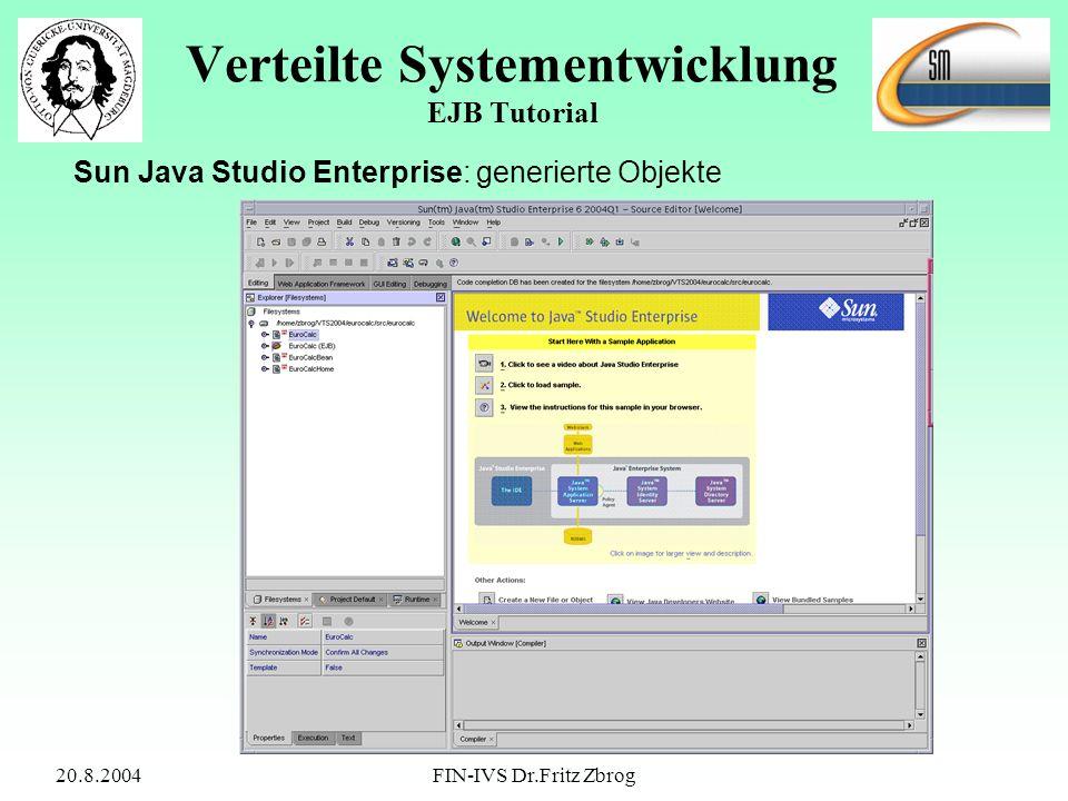 20.8.2004FIN-IVS Dr.Fritz Zbrog Verteilte Systementwicklung EJB Tutorial Sun Java Studio Enterprise: generierte Objekte