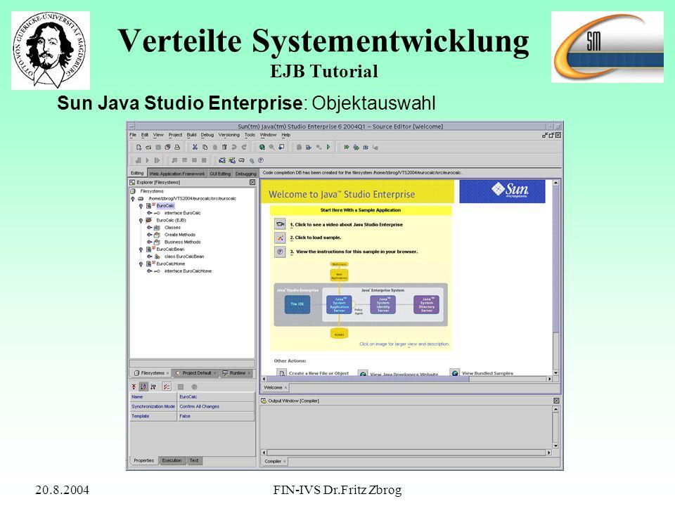 20.8.2004FIN-IVS Dr.Fritz Zbrog Verteilte Systementwicklung EJB Tutorial Sun Java Studio Enterprise: Objektauswahl
