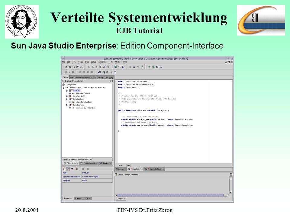 20.8.2004FIN-IVS Dr.Fritz Zbrog Verteilte Systementwicklung EJB Tutorial Sun Java Studio Enterprise: Edition Component-Interface
