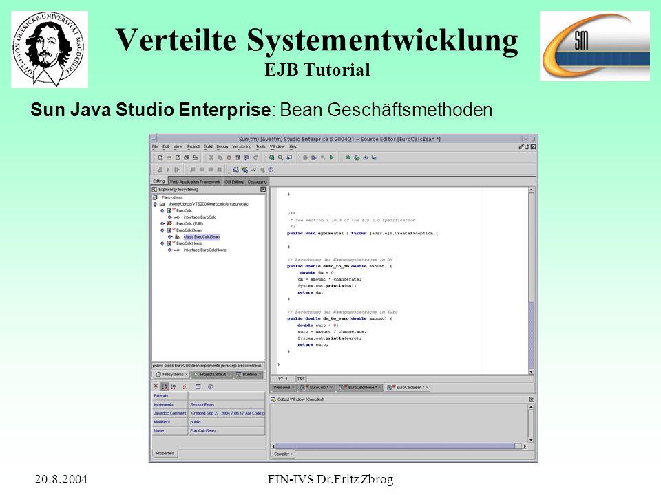 20.8.2004FIN-IVS Dr.Fritz Zbrog Verteilte Systementwicklung EJB Tutorial Sun Java Studio Enterprise: Bean Geschäftsmethoden