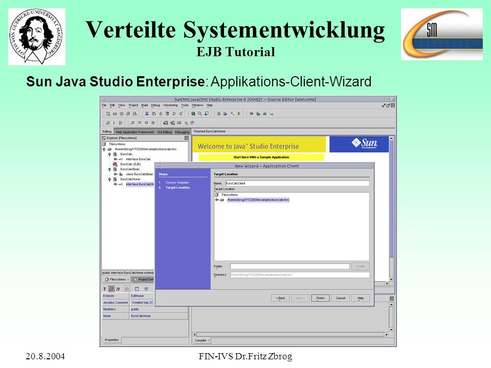 20.8.2004FIN-IVS Dr.Fritz Zbrog Verteilte Systementwicklung EJB Tutorial Sun Java Studio Enterprise: Applikations-Client-Wizard