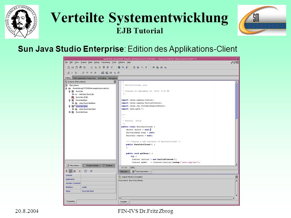 20.8.2004FIN-IVS Dr.Fritz Zbrog Verteilte Systementwicklung EJB Tutorial Sun Java Studio Enterprise: Edition des Applikations-Client