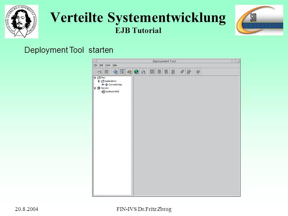 20.8.2004FIN-IVS Dr.Fritz Zbrog Verteilte Systementwicklung EJB Tutorial Deployment Tool starten