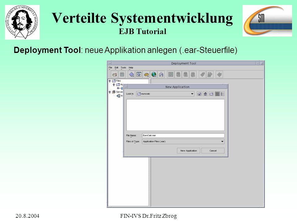 20.8.2004FIN-IVS Dr.Fritz Zbrog Verteilte Systementwicklung EJB Tutorial Deployment Tool: neue Applikation anlegen (.ear-Steuerfile)