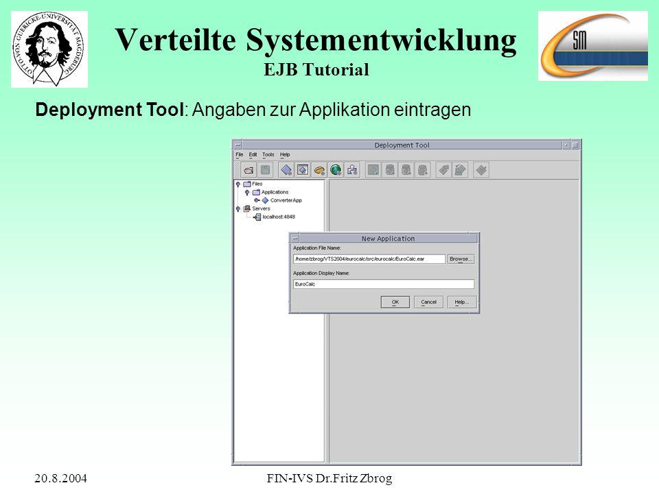 20.8.2004FIN-IVS Dr.Fritz Zbrog Verteilte Systementwicklung EJB Tutorial Deployment Tool: Angaben zur Applikation eintragen