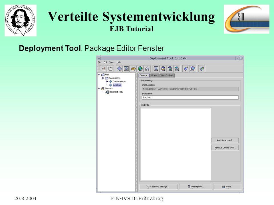20.8.2004FIN-IVS Dr.Fritz Zbrog Verteilte Systementwicklung EJB Tutorial Deployment Tool: Package Editor Fenster