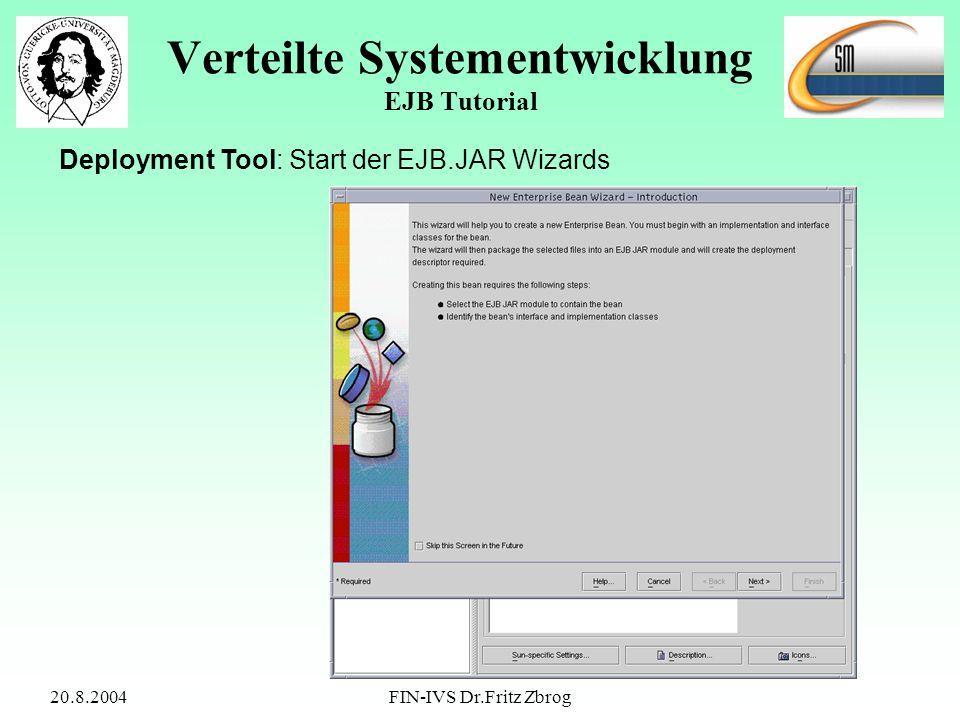20.8.2004FIN-IVS Dr.Fritz Zbrog Verteilte Systementwicklung EJB Tutorial Deployment Tool: Start der EJB.JAR Wizards