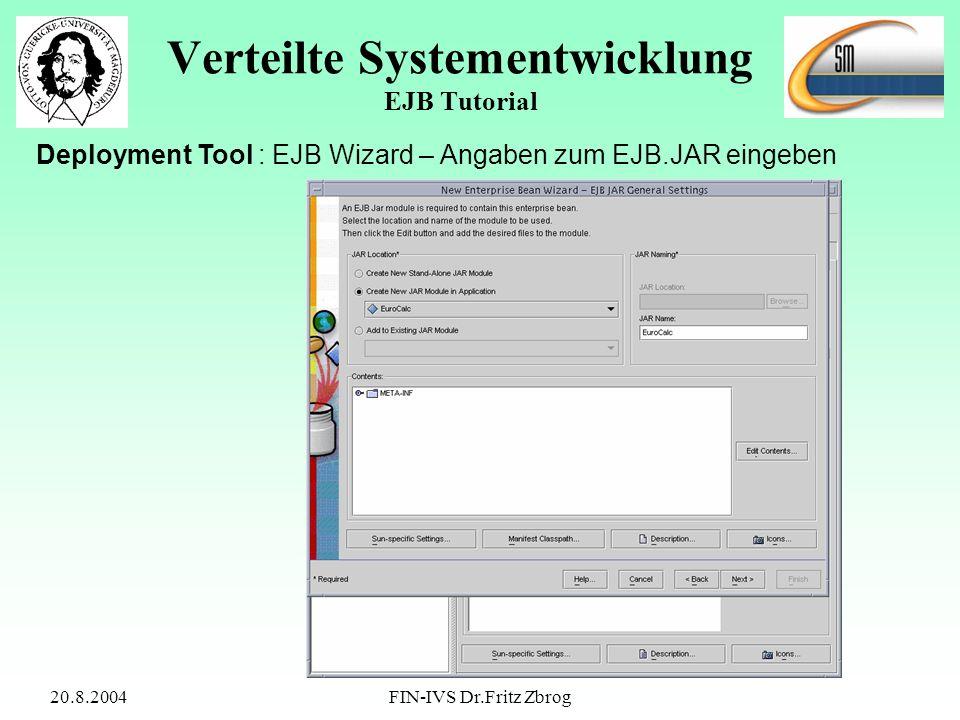 20.8.2004FIN-IVS Dr.Fritz Zbrog Verteilte Systementwicklung EJB Tutorial Deployment Tool : EJB Wizard – Angaben zum EJB.JAR eingeben