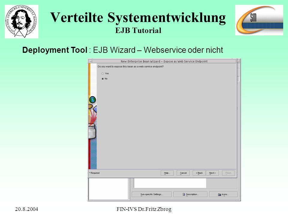 20.8.2004FIN-IVS Dr.Fritz Zbrog Verteilte Systementwicklung EJB Tutorial Deployment Tool : EJB Wizard – Webservice oder nicht