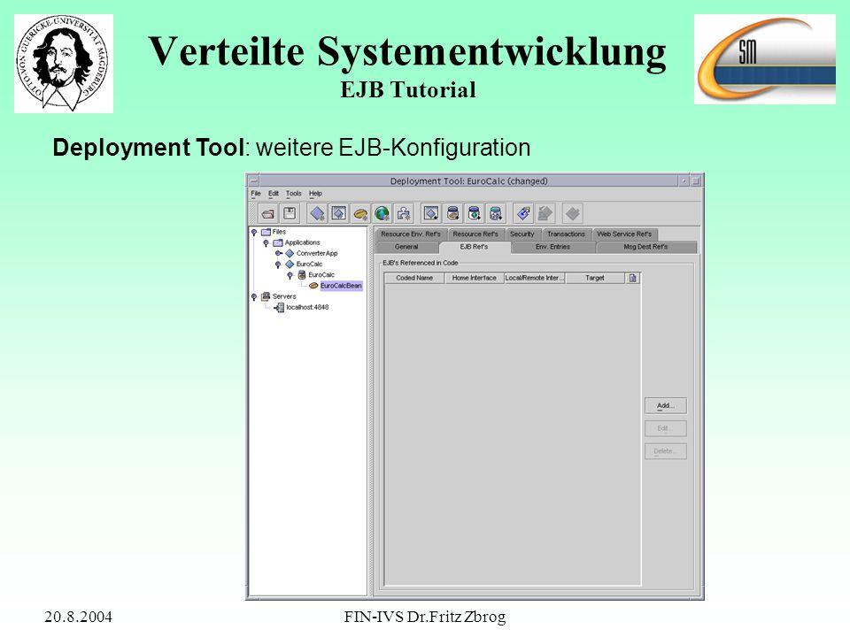 20.8.2004FIN-IVS Dr.Fritz Zbrog Verteilte Systementwicklung EJB Tutorial Deployment Tool: weitere EJB-Konfiguration