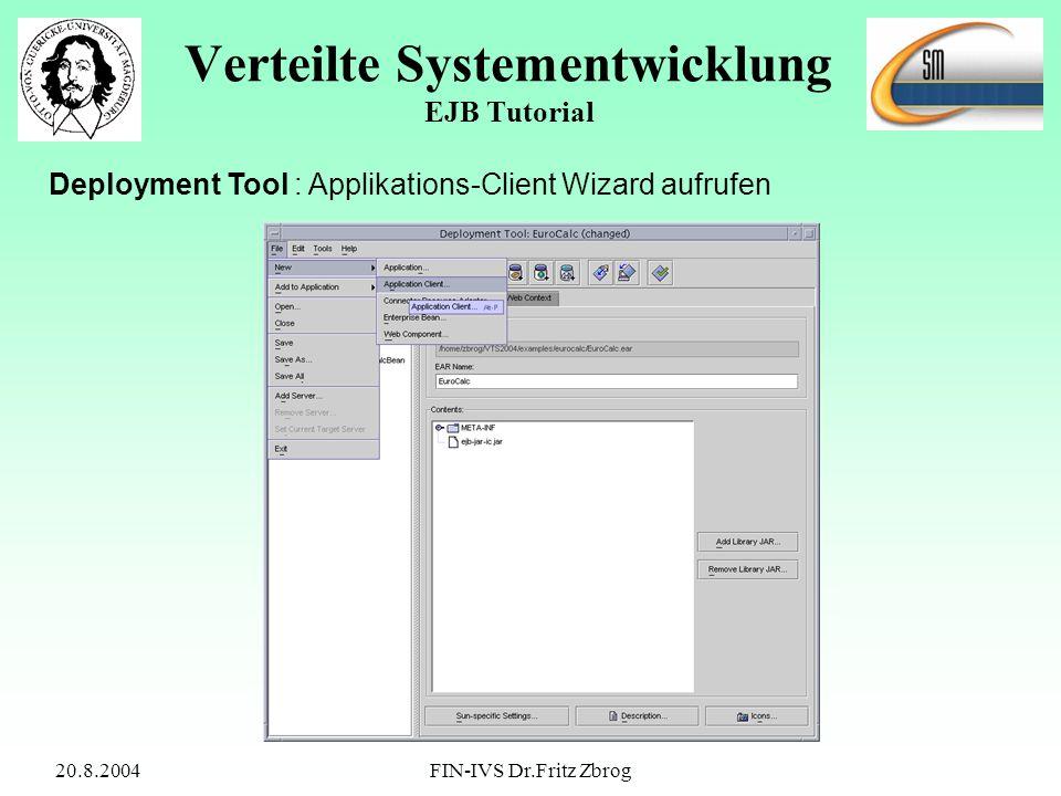 20.8.2004FIN-IVS Dr.Fritz Zbrog Verteilte Systementwicklung EJB Tutorial Deployment Tool : Applikations-Client Wizard aufrufen