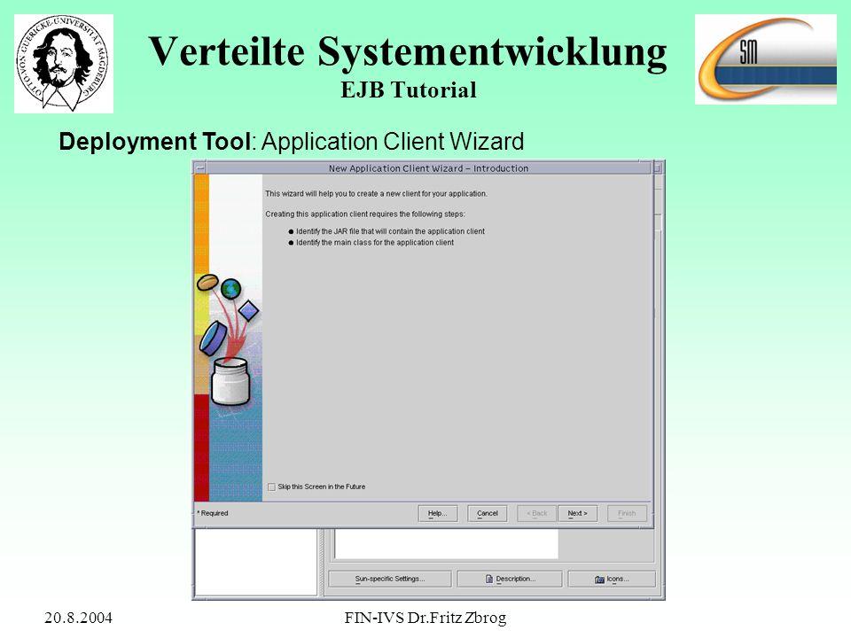 20.8.2004FIN-IVS Dr.Fritz Zbrog Verteilte Systementwicklung EJB Tutorial Deployment Tool: Application Client Wizard