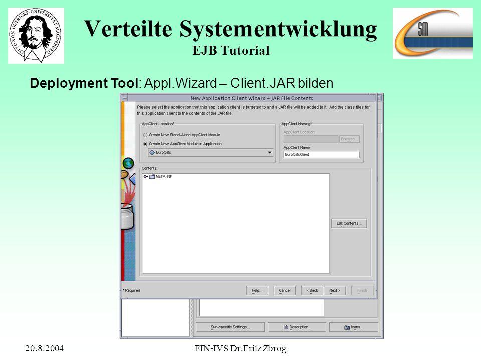 20.8.2004FIN-IVS Dr.Fritz Zbrog Verteilte Systementwicklung EJB Tutorial Deployment Tool: Appl.Wizard – Client.JAR bilden
