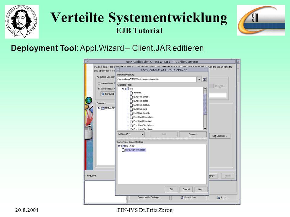 20.8.2004FIN-IVS Dr.Fritz Zbrog Verteilte Systementwicklung EJB Tutorial Deployment Tool: Appl.Wizard – Client.JAR editieren