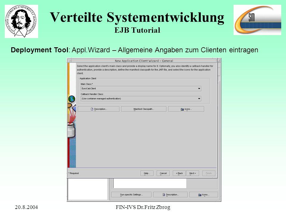 20.8.2004FIN-IVS Dr.Fritz Zbrog Verteilte Systementwicklung EJB Tutorial Deployment Tool: Appl.Wizard – Allgemeine Angaben zum Clienten eintragen