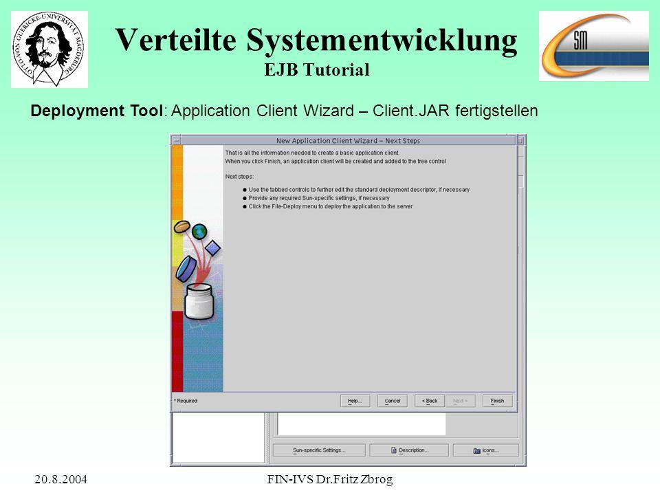 20.8.2004FIN-IVS Dr.Fritz Zbrog Verteilte Systementwicklung EJB Tutorial Deployment Tool: Application Client Wizard – Client.JAR fertigstellen