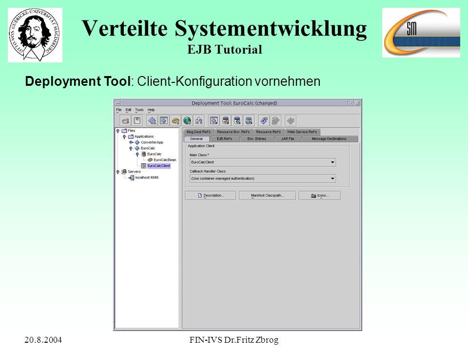 20.8.2004FIN-IVS Dr.Fritz Zbrog Verteilte Systementwicklung EJB Tutorial Deployment Tool: Client-Konfiguration vornehmen