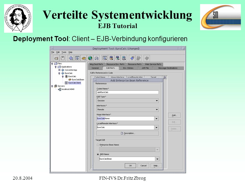 20.8.2004FIN-IVS Dr.Fritz Zbrog Verteilte Systementwicklung EJB Tutorial Deployment Tool: Client – EJB-Verbindung konfigurieren