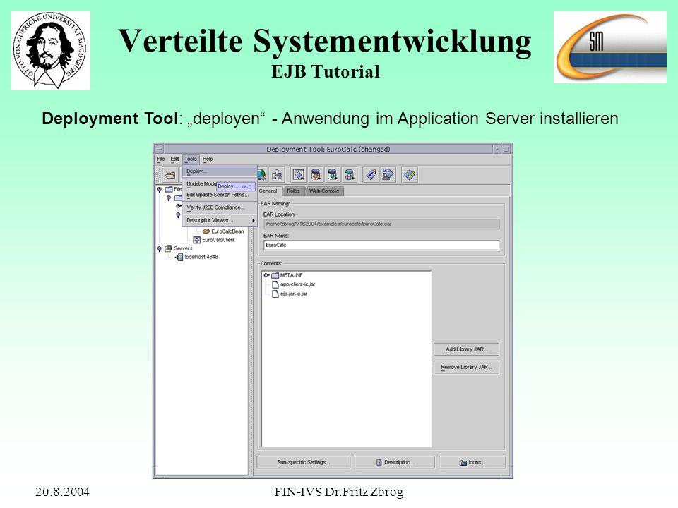 20.8.2004FIN-IVS Dr.Fritz Zbrog Verteilte Systementwicklung EJB Tutorial Deployment Tool: deployen - Anwendung im Application Server installieren