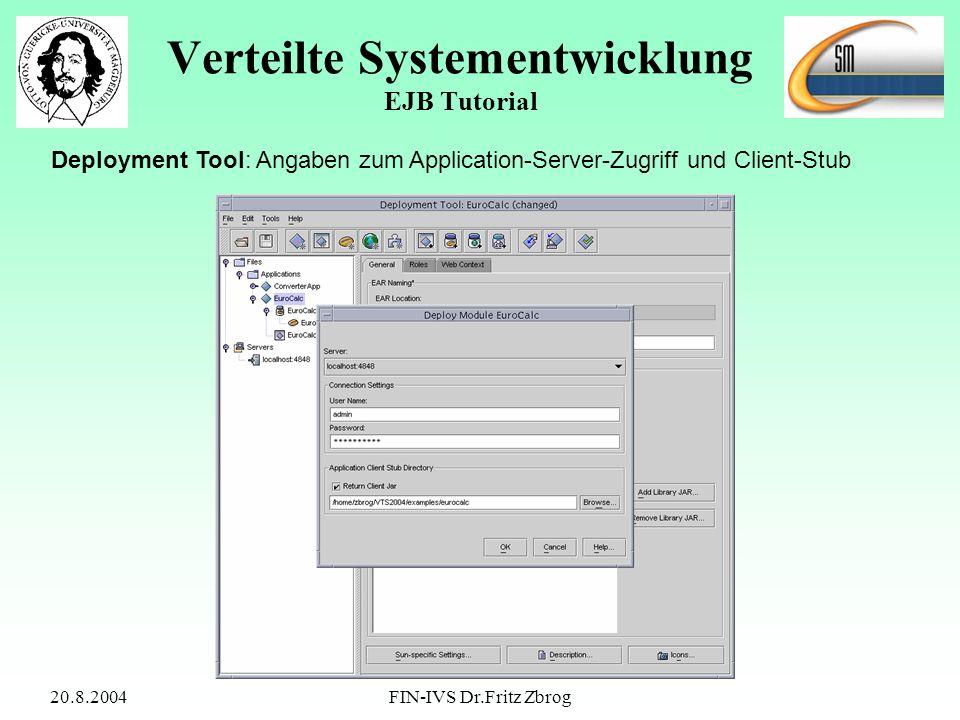 20.8.2004FIN-IVS Dr.Fritz Zbrog Verteilte Systementwicklung EJB Tutorial Deployment Tool: Angaben zum Application-Server-Zugriff und Client-Stub