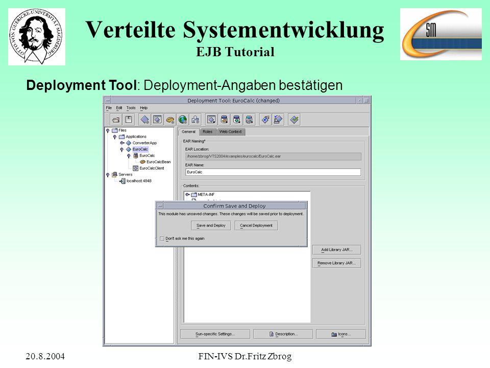 20.8.2004FIN-IVS Dr.Fritz Zbrog Verteilte Systementwicklung EJB Tutorial Deployment Tool: Deployment-Angaben bestätigen