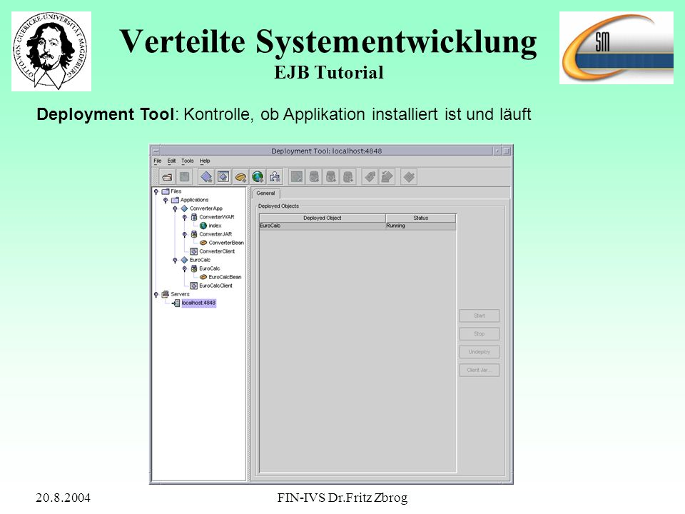 20.8.2004FIN-IVS Dr.Fritz Zbrog Verteilte Systementwicklung EJB Tutorial Deployment Tool: Kontrolle, ob Applikation installiert ist und läuft