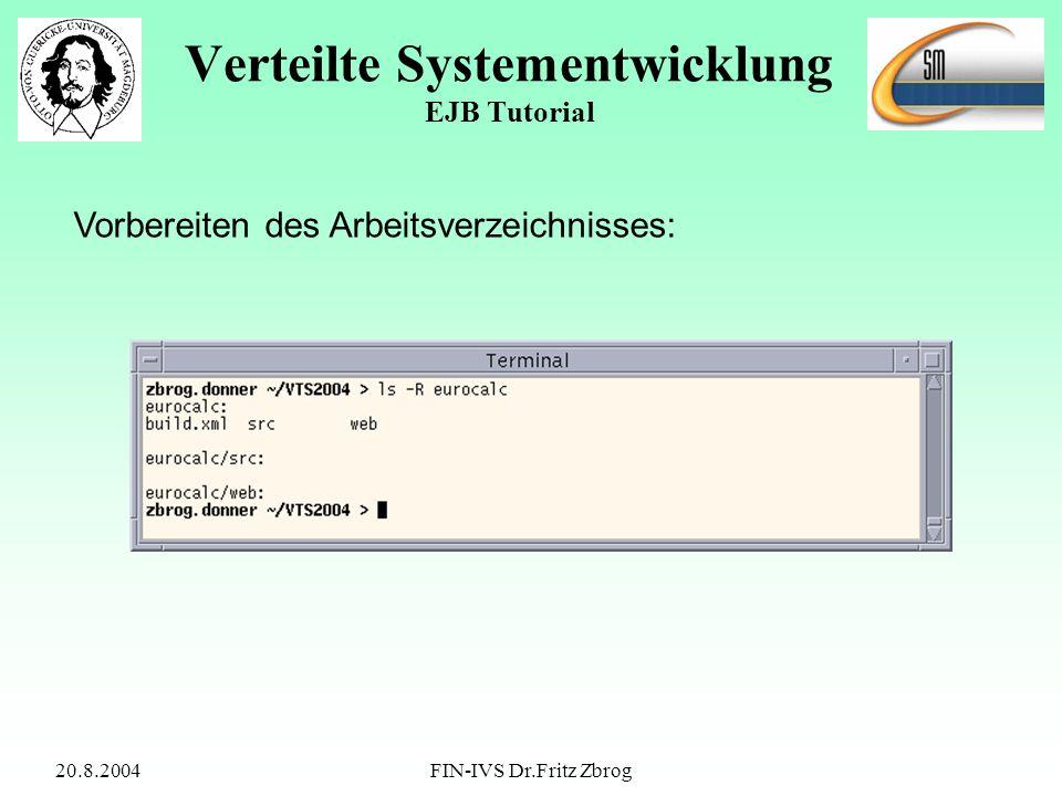 20.8.2004FIN-IVS Dr.Fritz Zbrog Verteilte Systementwicklung EJB Tutorial Vorbereiten des Arbeitsverzeichnisses: