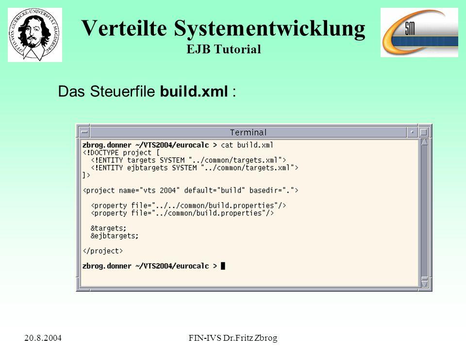 20.8.2004FIN-IVS Dr.Fritz Zbrog Verteilte Systementwicklung EJB Tutorial Das Steuerfile build.xml :