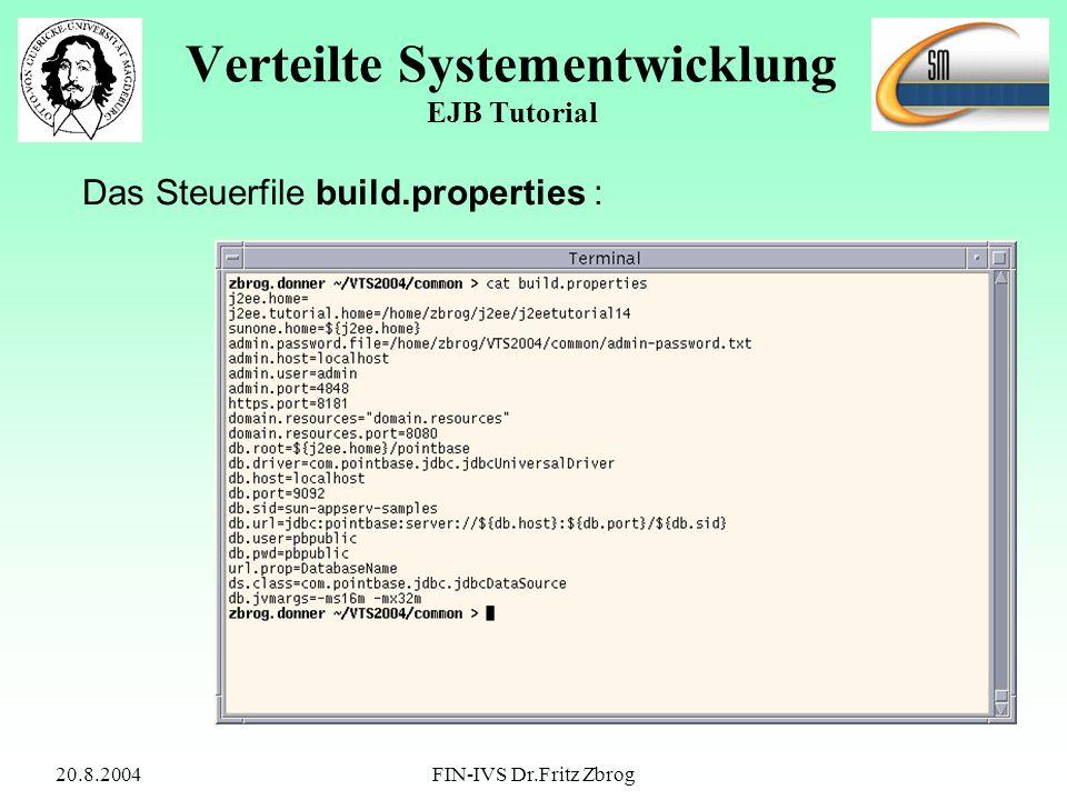 20.8.2004FIN-IVS Dr.Fritz Zbrog Verteilte Systementwicklung EJB Tutorial Das Steuerfile build.properties :