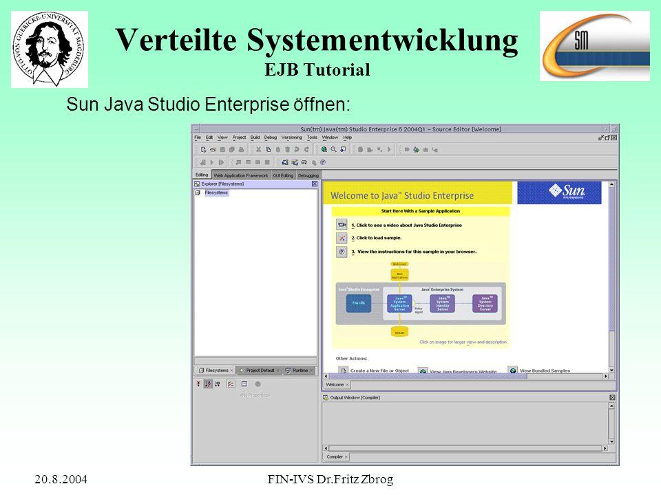 20.8.2004FIN-IVS Dr.Fritz Zbrog Verteilte Systementwicklung EJB Tutorial Sun Java Studio Enterprise öffnen: