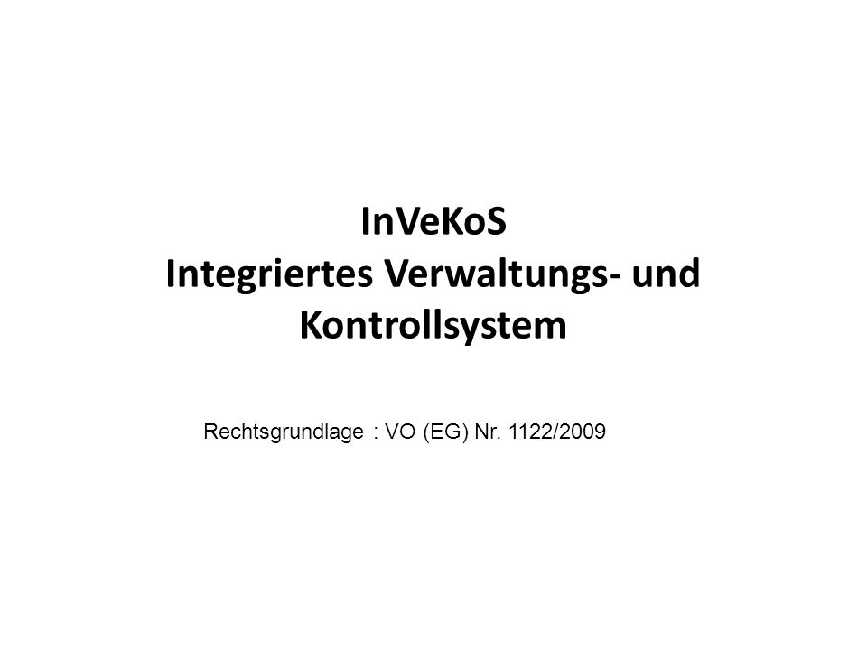 InVeKoS Integriertes Verwaltungs- und Kontrollsystem Rechtsgrundlage : VO (EG) Nr. 1122/2009