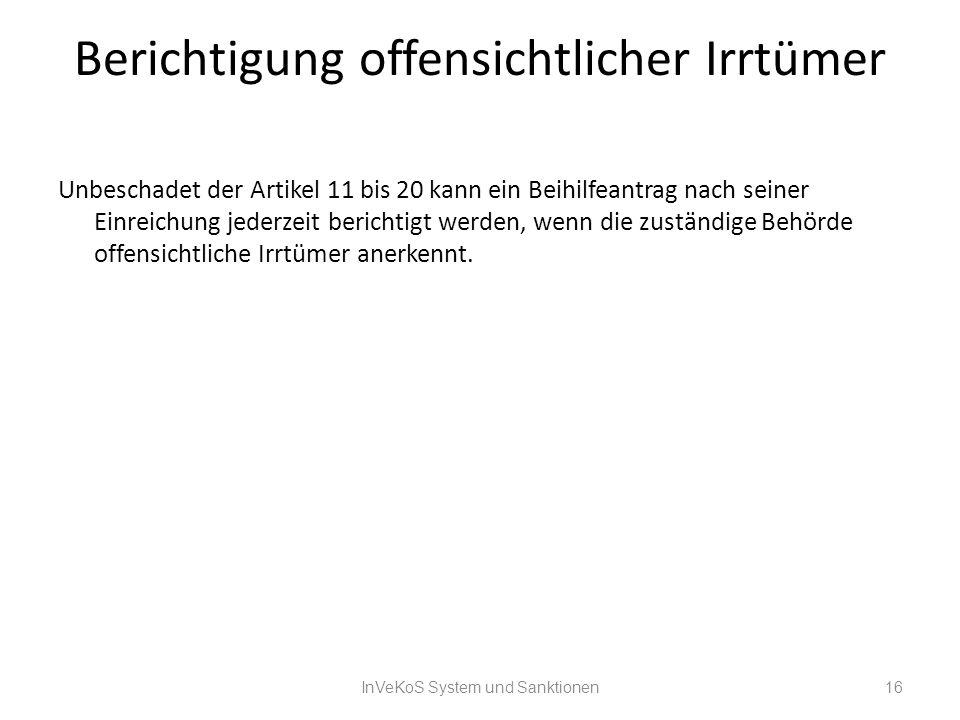 Berichtigung offensichtlicher Irrtümer Unbeschadet der Artikel 11 bis 20 kann ein Beihilfeantrag nach seiner Einreichung jederzeit berichtigt werden,
