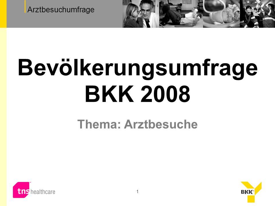 Arztbesuchumfrage 1 Thema: Arztbesuche Bevölkerungsumfrage BKK 2008