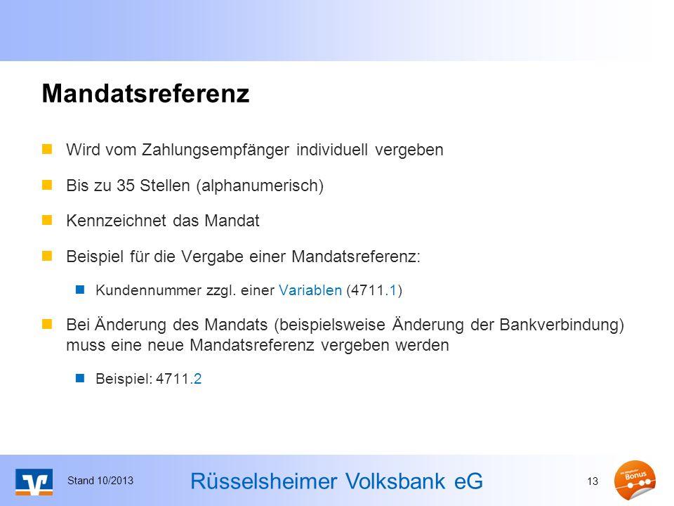 Rüsselsheimer Volksbank eG Mandatsreferenz Wird vom Zahlungsempfänger individuell vergeben Bis zu 35 Stellen (alphanumerisch) Kennzeichnet das Mandat