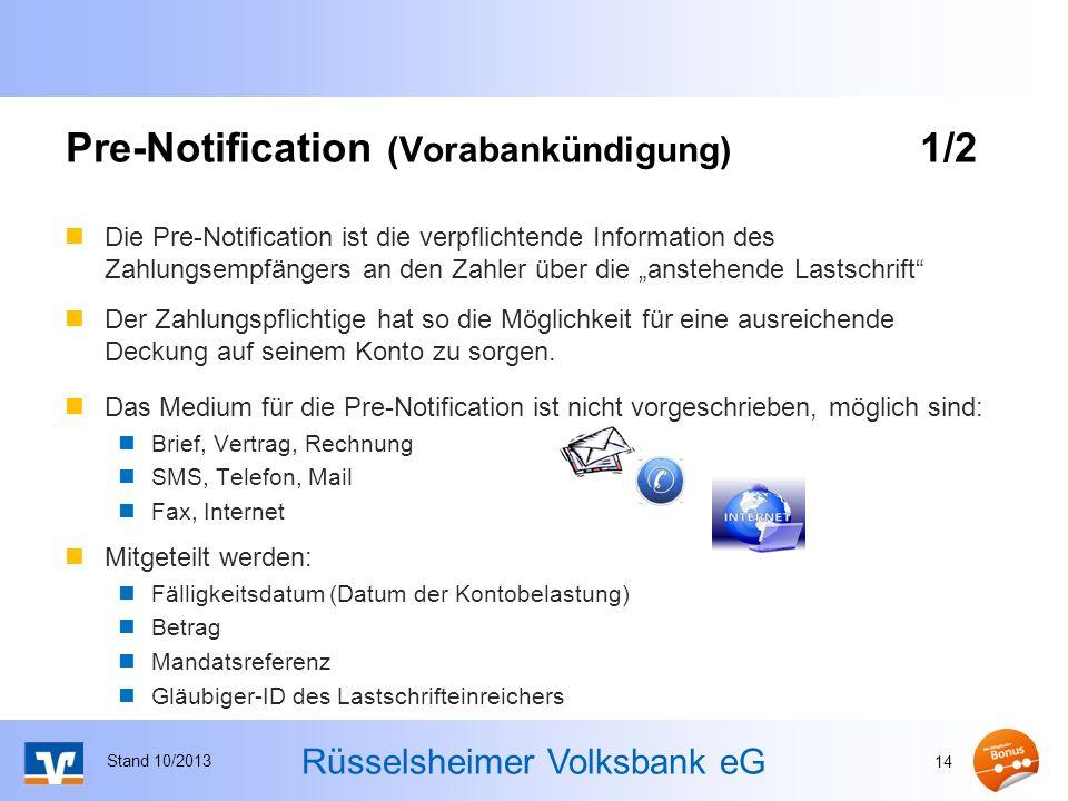 Rüsselsheimer Volksbank eG Die Pre-Notification ist die verpflichtende Information des Zahlungsempfängers an den Zahler über die anstehende Lastschrif