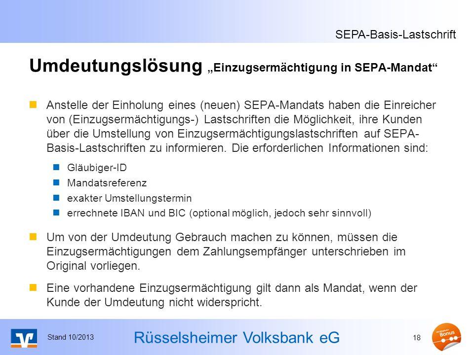 Rüsselsheimer Volksbank eG Umdeutungslösung Einzugsermächtigung in SEPA-Mandat Anstelle der Einholung eines (neuen) SEPA-Mandats haben die Einreicher