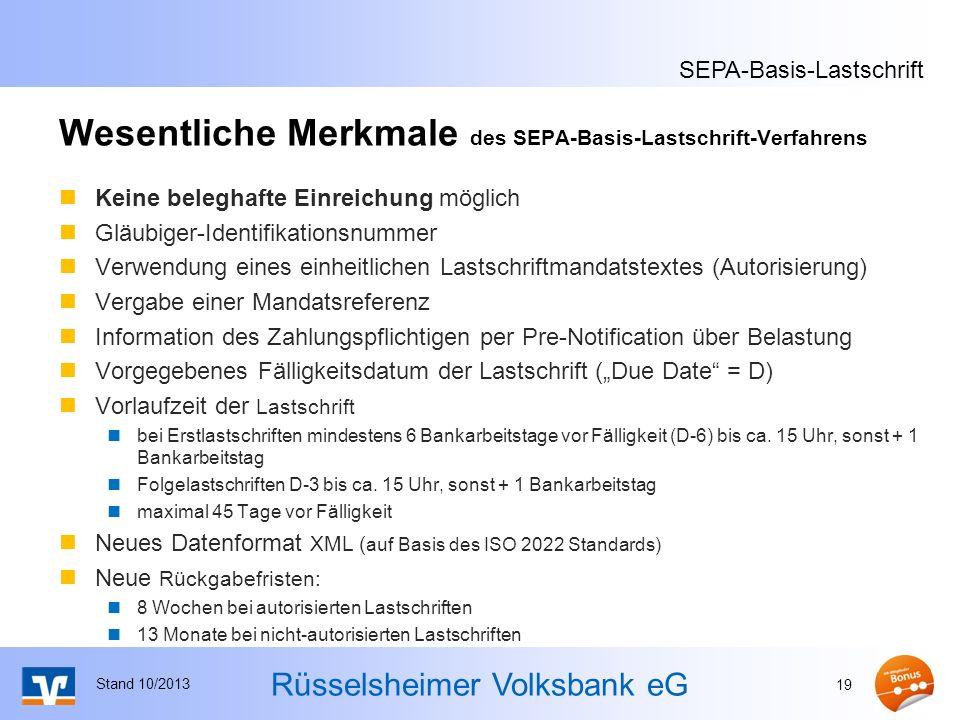 Rüsselsheimer Volksbank eG Wesentliche Merkmale des SEPA-Basis-Lastschrift-Verfahrens Keine beleghafte Einreichung möglich Gläubiger-Identifikationsnu