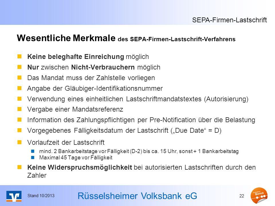 Rüsselsheimer Volksbank eG Wesentliche Merkmale des SEPA-Firmen-Lastschrift-Verfahrens Keine beleghafte Einreichung möglich Nur zwischen Nicht-Verbrau