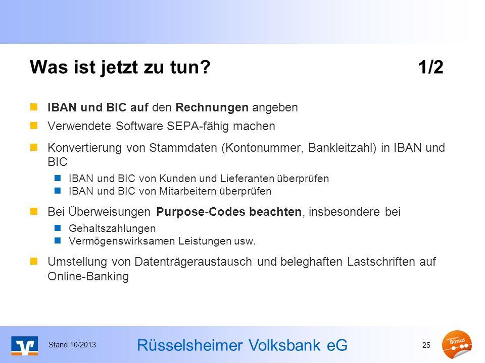 Rüsselsheimer Volksbank eG Was ist jetzt zu tun?1/2 IBAN und BIC auf den Rechnungen angeben Verwendete Software SEPA-fähig machen Konvertierung von St