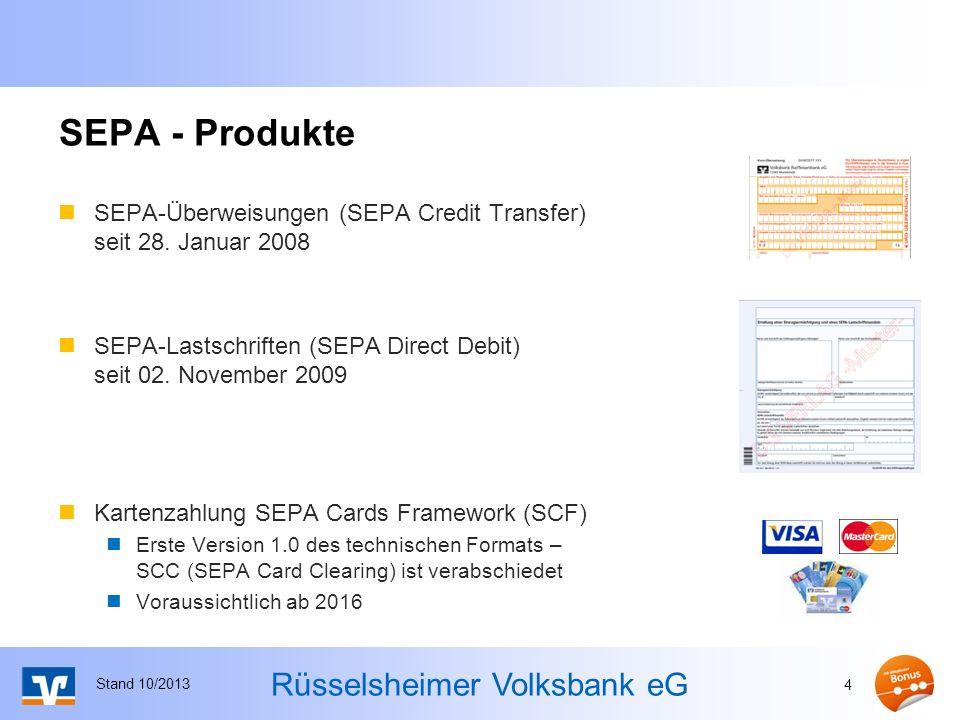 Rüsselsheimer Volksbank eG SEPA - Produkte SEPA-Überweisungen (SEPA Credit Transfer) seit 28. Januar 2008 SEPA-Lastschriften (SEPA Direct Debit) seit