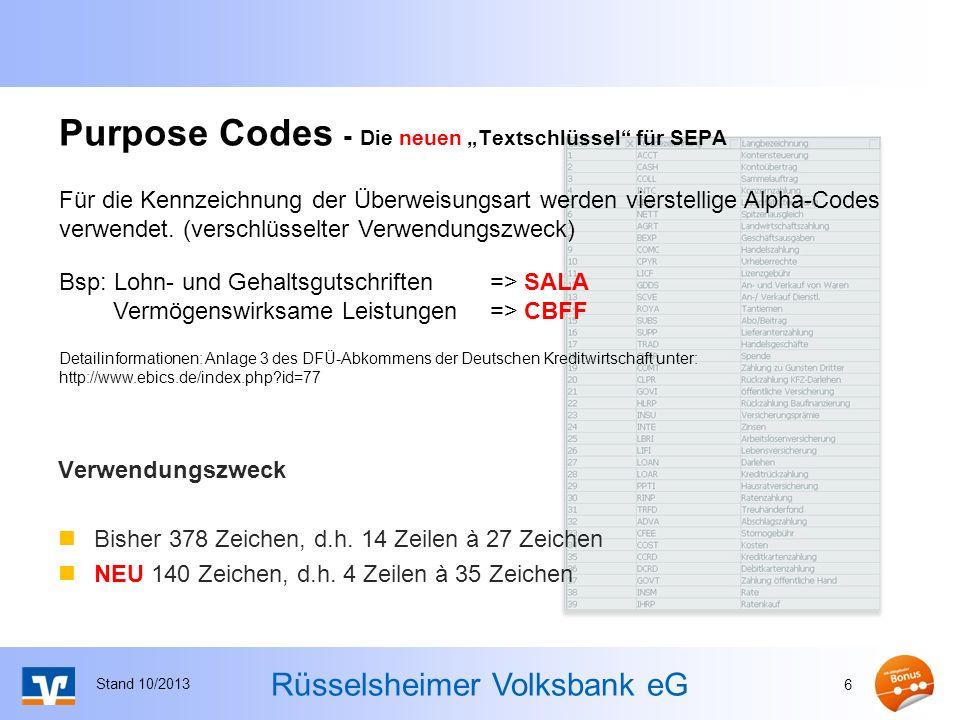 Rüsselsheimer Volksbank eG Purpose Codes - Die neuen Textschlüssel für SEPA Verwendungszweck Bisher 378 Zeichen, d.h. 14 Zeilen à 27 Zeichen NEU 140 Z