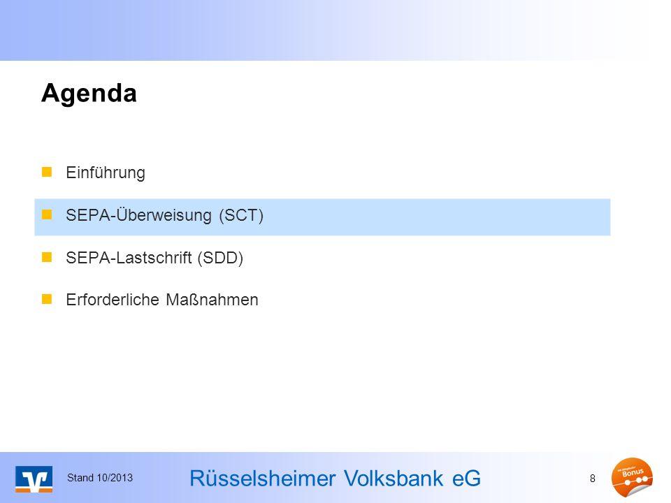 Rüsselsheimer Volksbank eG Agenda Stand 10/2013 8 Einführung SEPA-Überweisung (SCT) SEPA-Lastschrift (SDD) Erforderliche Maßnahmen