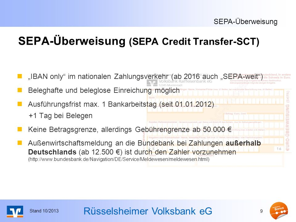 Rüsselsheimer Volksbank eG SEPA-Überweisung (SEPA Credit Transfer-SCT) IBAN only im nationalen Zahlungsverkehr (ab 2016 auch SEPA-weit) Beleghafte und