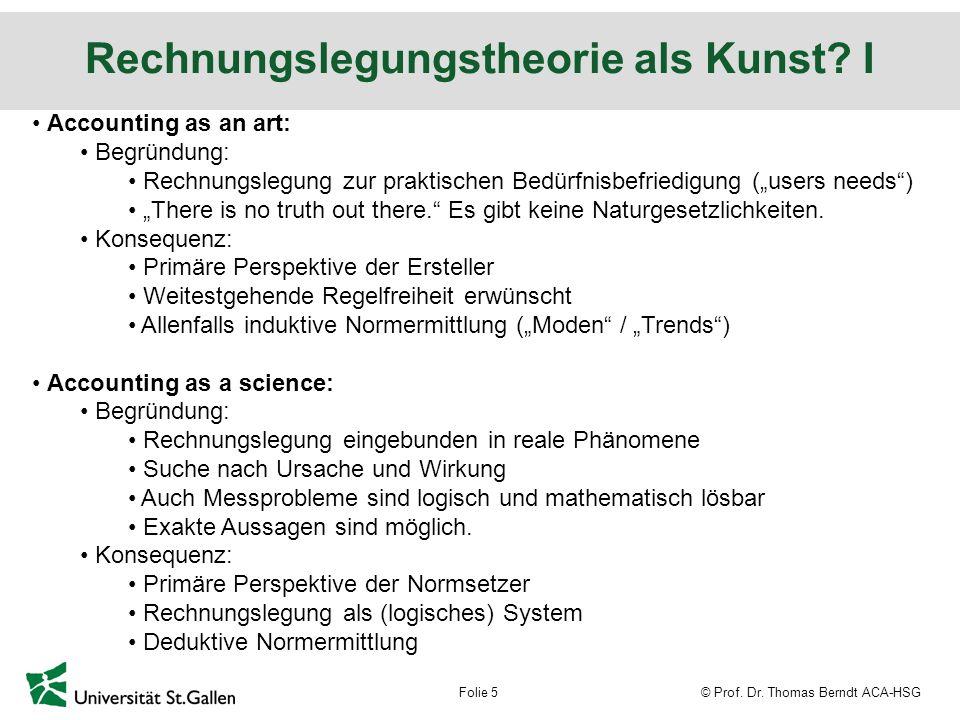 © Prof.Dr. Thomas Berndt ACA-HSGFolie 6 Rechnungslegungstheorie als Kunst.
