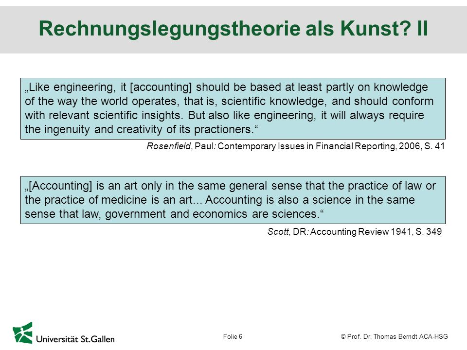 © Prof. Dr. Thomas Berndt ACA-HSGFolie 6 Rechnungslegungstheorie als Kunst.