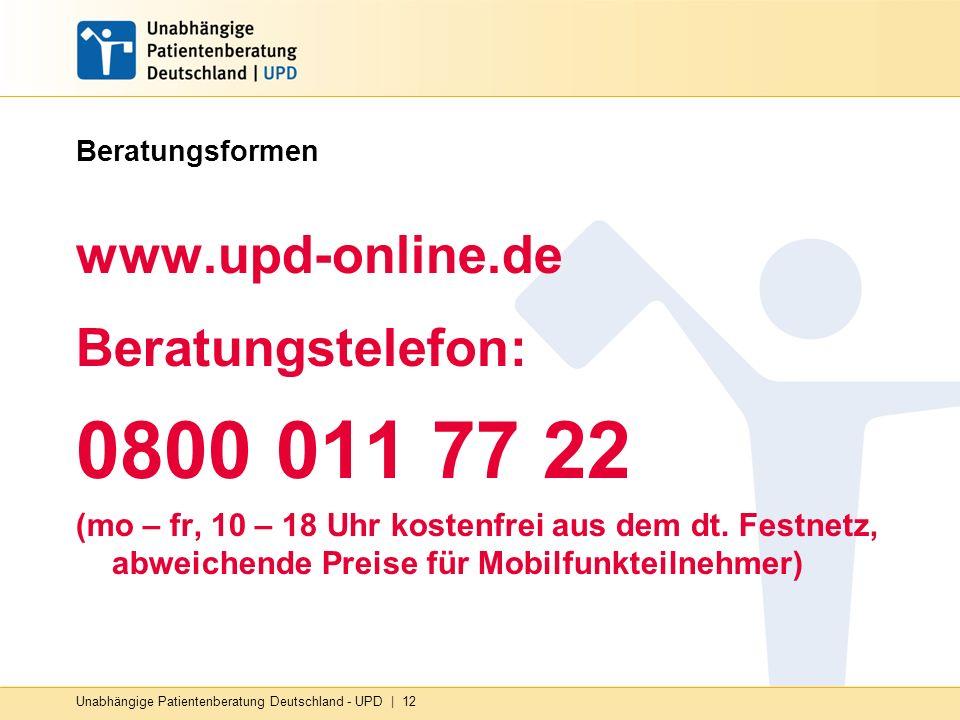 Beratungsformen www.upd-online.de Beratungstelefon: 0800 011 77 22 (mo – fr, 10 – 18 Uhr kostenfrei aus dem dt. Festnetz, abweichende Preise für Mobil