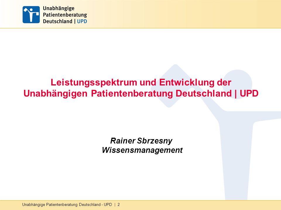 Unabhängige Patientenberatung Deutschland - UPD   2 Leistungsspektrum und Entwicklung der Unabhängigen Patientenberatung Deutschland   UPD Rainer Sbrz