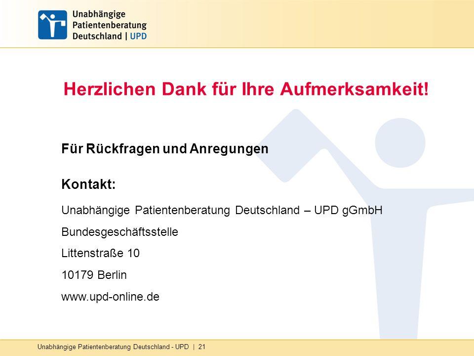 Unabhängige Patientenberatung Deutschland - UPD | 21 Herzlichen Dank für Ihre Aufmerksamkeit! Für Rückfragen und Anregungen Kontakt: Unabhängige Patie