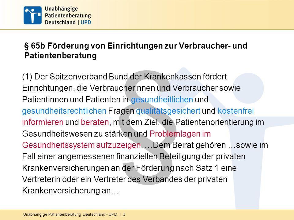 Unabhängige Patientenberatung Deutschland - UPD   3 § § 65b Förderung von Einrichtungen zur Verbraucher- und Patientenberatung (1) Der Spitzenverband