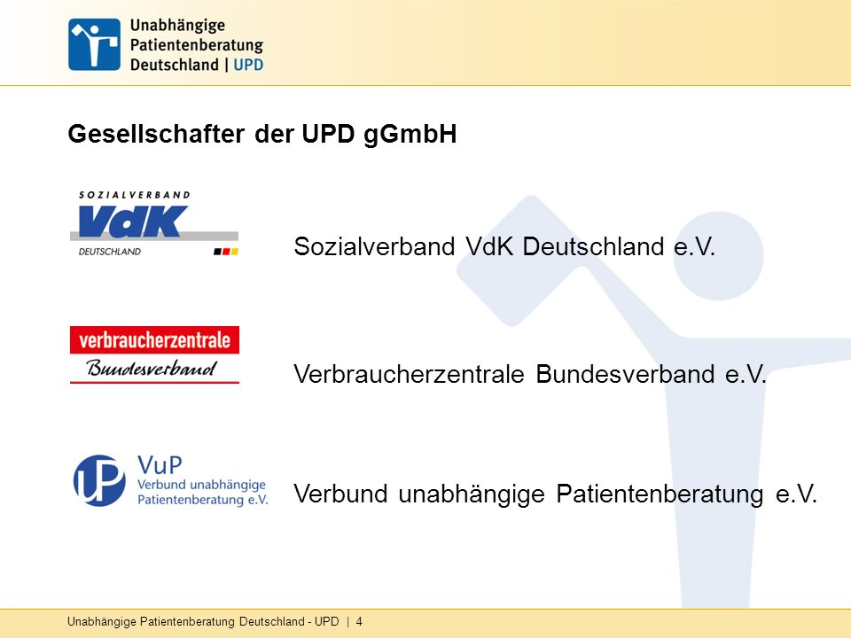 Unabhängige Patientenberatung Deutschland - UPD   4 Gesellschafter der UPD gGmbH Verbund unabhängige Patientenberatung e.V. Sozialverband VdK Deutschl